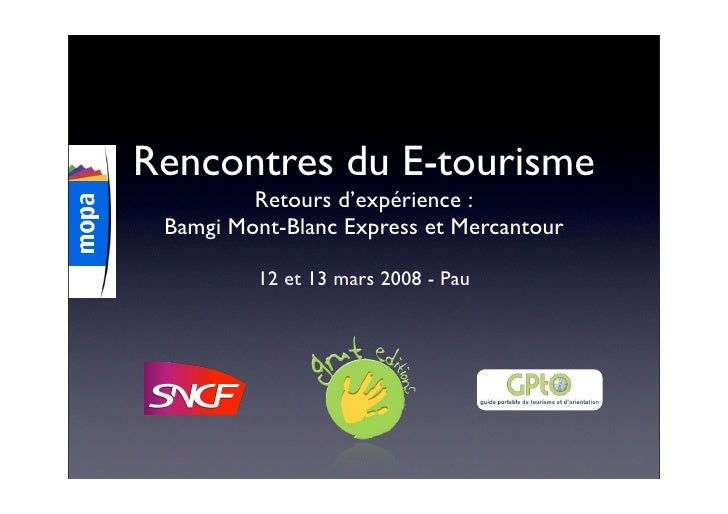 Rencontres du E-tourisme          Retours d'expérience :  Bamgi Mont-Blanc Express et Mercantour           12 et 13 mars 2...