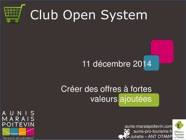 aunis-maraispoitevin.comaunis-pro-tourisme.fr  Juliette –ANT OTAMP  Club Open System  11 décembre 2014  Créer des offres à...