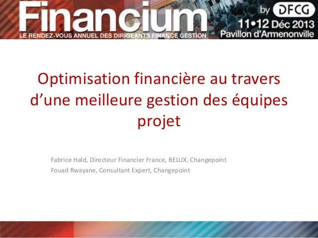 Optimisation financière au travers d'une meilleure gestion des équipes projet Fabrice Hald, Directeur Financier France, BE...
