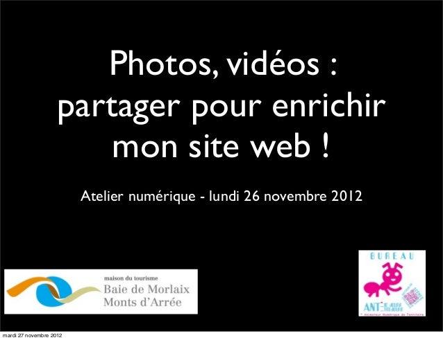Photos, vidéos :                    partager pour enrichir                        mon site web !                         A...