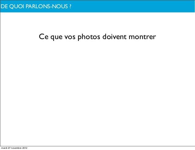 DE QUOI PARLONS-NOUS ?                         Ce que vos photos doivent montrermardi 27 novembre 2012