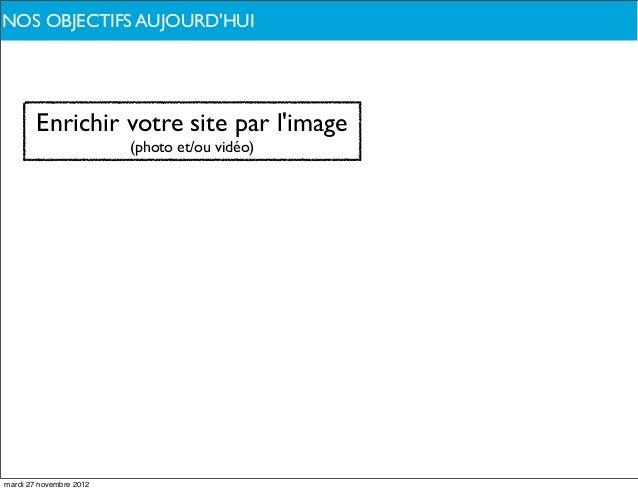 NOS OBJECTIFS AUJOURDHUIDE QUOI PARLONS-NOUS ?        Enrichir votre site par limage                         (photo et/ou ...