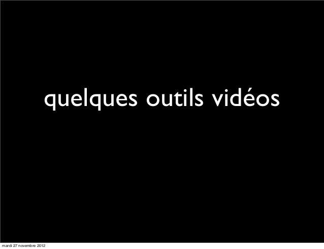 quelques outils vidéosmardi 27 novembre 2012