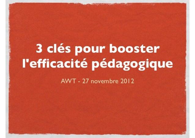 3 clés pour boosterlefficacité pédagogique     AWT - 27 novembre 2012
