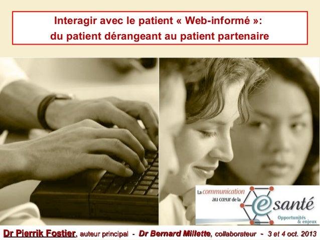 Interagir avec le patient « Web-informé »: du patient dérangeant au patient partenaire  Dr Pierrik Fostier, auteur princip...