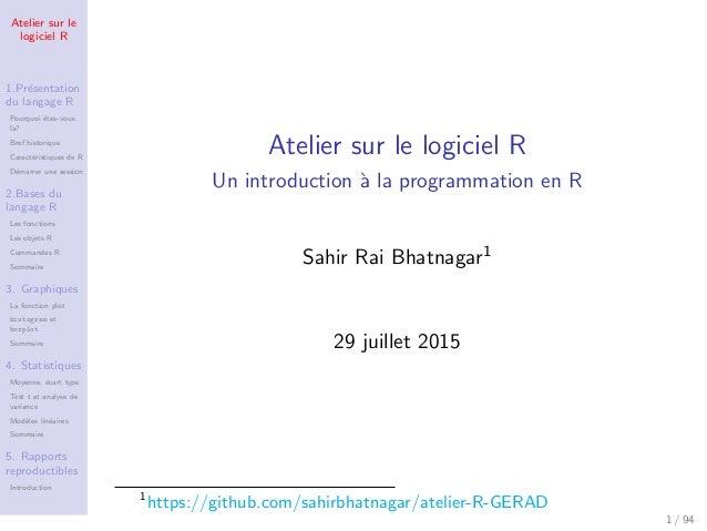 Atelier sur le logiciel R 1.Pr´esentation du langage R Pourquoi ˆetes-vous l`a? Bref historique Caract´eristiques de R D´e...