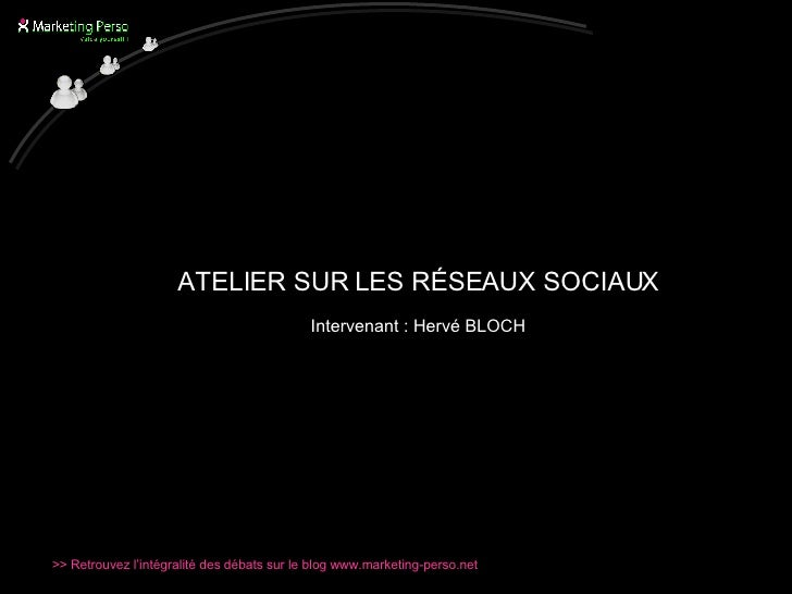<ul><li>ATELIER SUR LES RÉSEAUX SOCIAUX </li></ul><ul><li>Intervenant : Hervé BLOCH </li></ul>
