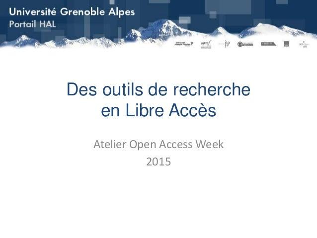 Des outils de recherche en Libre Accès Atelier Open Access Week 2015