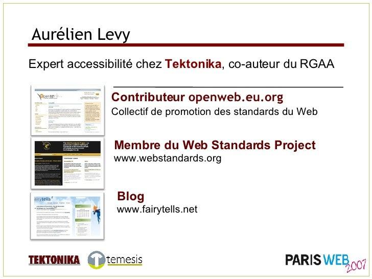 Aurélien Levy Expert accessibilité chez  Tektonika , co-auteur du RGAA Contributeur  openweb.eu.org Collectif de promotion...