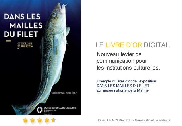 LE LIVRE D'OR DIGITAL Nouveau levier de communication pour les institutions culturelles. Exemple du livre d'or de l'exposi...