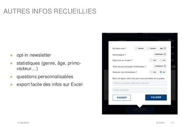 AUTRES INFOS RECUEILLIES  opt-in newsletter  statistiques (genre, âge, primo- visiteur…)  questions personnalisables  ...