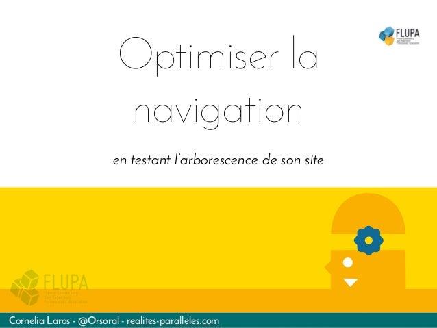 Optimiser la navigation en testant l'arborescence de son site Cornelia Laros - @Orsoral - realites-paralleles.com