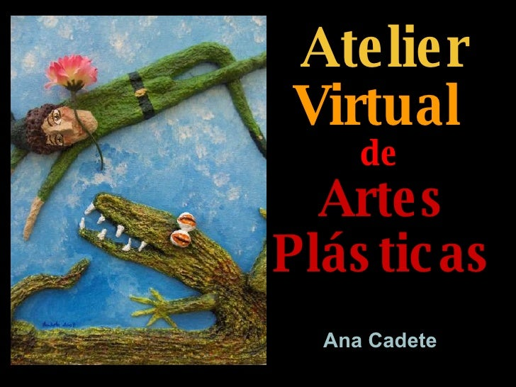 Atelier  Virtual   de   Artes Plásticas   Ana Cadete