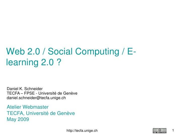 Web 2.0 / Social Computing / E- learning 2.0 ?  Daniel K. Schneider TECFA – FPSE - Université de Genève daniel.schneider@t...