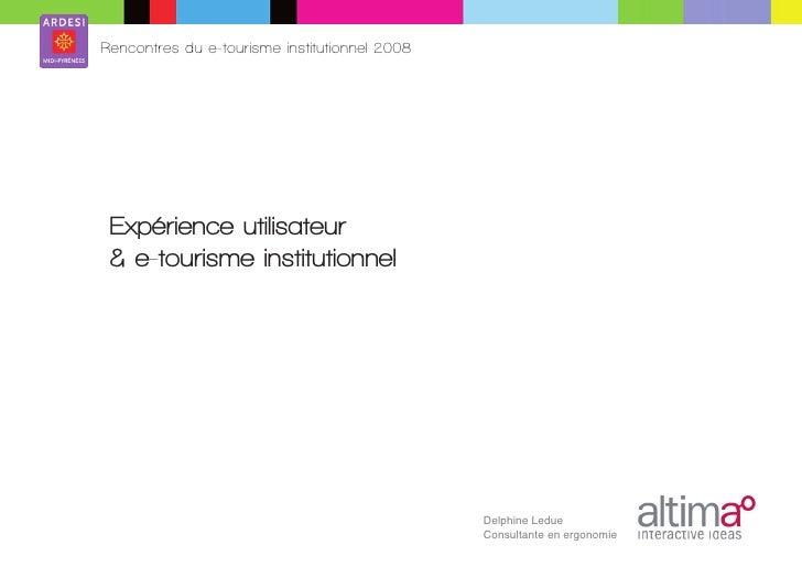 Rencontres du e-tourisme institutionnel 2008      Expérience utilisateur  & e-tourisme institutionnel                     ...
