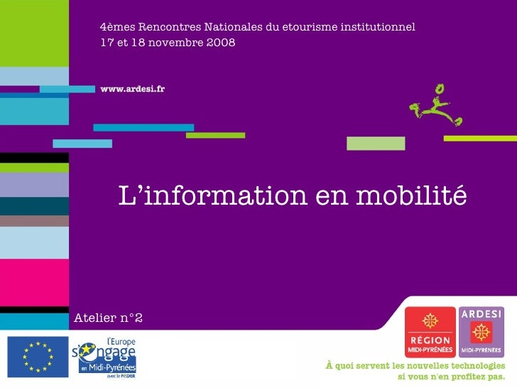 4èmes Rencontres Nationales du etourisme institutionnel 17 et 18 novembre 2008 L'information en mobilité Atelier   n°2