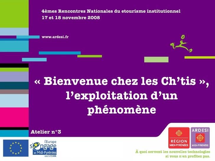 4èmes Rencontres Nationales du etourisme institutionnel 17 et 18 novembre 2008 «Bienvenue chez les Ch'tis», l'exploitati...