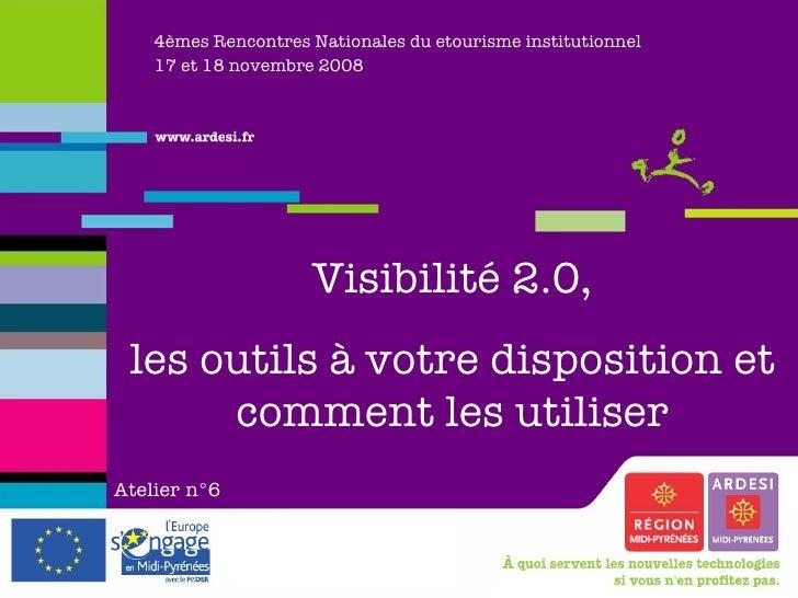 4èmes Rencontres Nationales du etourisme institutionnel 17 et 18 novembre 2008 Visibilité 2.0, les outils à votre disposit...