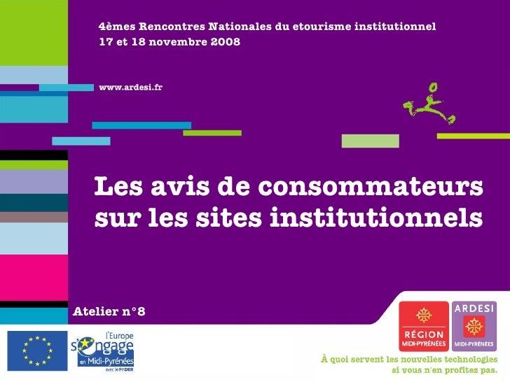 4èmes Rencontres Nationales du etourisme institutionnel 17 et 18 novembre 2008 Les avis de consommateurs sur les sites ins...