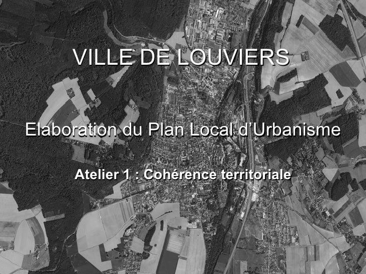 VILLE DE LOUVIERS   Elaboration du Plan Local d'Urbanisme       Atelier 1 : Cohérence territoriale
