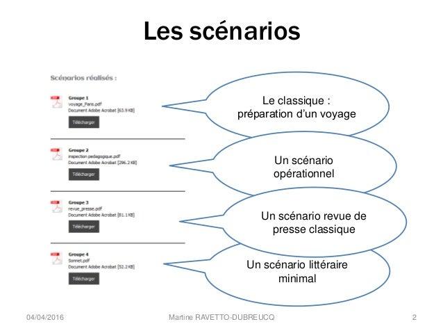 Les scénarios 04/04/2016 Martine RAVETTO-DUBREUCQ 2 Le classique : préparation d'un voyage Un scénario opérationnel Un scé...