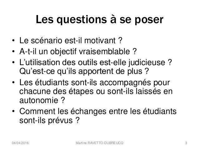 Les questions à se poser • Le scénario est-il motivant ? • A-t-il un objectif vraisemblable ? • L'utilisation des outils e...