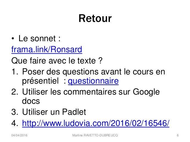 Retour • Le sonnet : frama.link/Ronsard Que faire avec le texte ? 1. Poser des questions avant le cours en présentiel : qu...