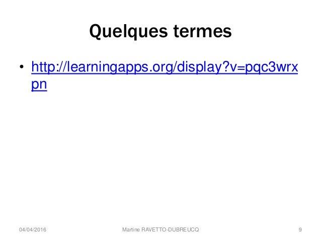 Quelques termes • http://learningapps.org/display?v=pqc3wrx pn Martine RAVETTO-DUBREUCQ 904/04/2016