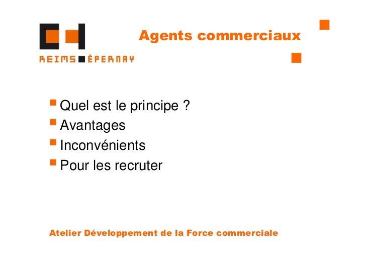 Agents commerciaux  Quel est le principe ?  Avantages  Inconvénients  Pour les recruterAtelier Développement de la Force c...