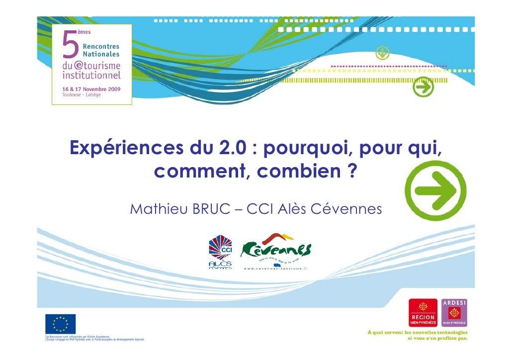 Expériences du 2.0 : pourquoi, pour qui,         comment, combien ?       Mathieu BRUC – CCI Alès Cévennes