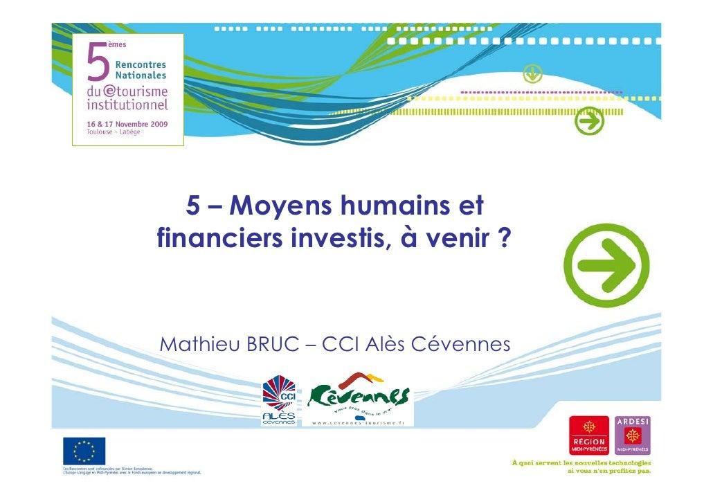 5 – Moyens humains et financiers investis, à venir ?   Mathieu BRUC – CCI Alès Cévennes