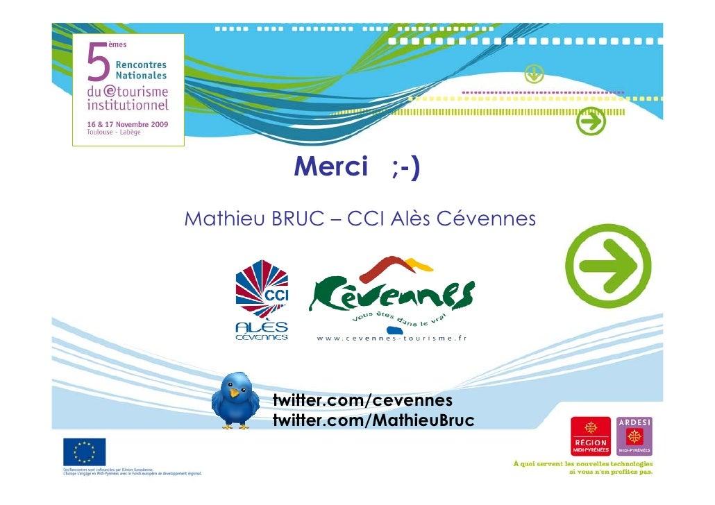 Merci ;-) Mathieu BRUC – CCI Alès Cévennes             twitter.com/cevennes         twitter.com/MathieuBruc