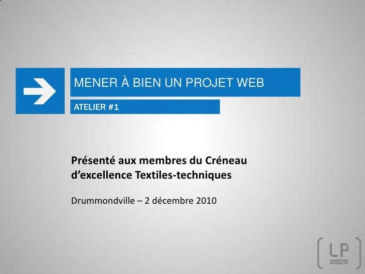 MENER À BIEN UN PROJET WEB<br /><br />ATELIER #1<br />Présenté aux membres du Créneau d'excellence Textiles-techniques<br...