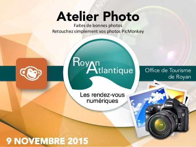Atelier Photo Office de Tourisme de Royan Faites	de	bonnes	photos		 Retouchez	simplement	vos	photos	PicMonkey