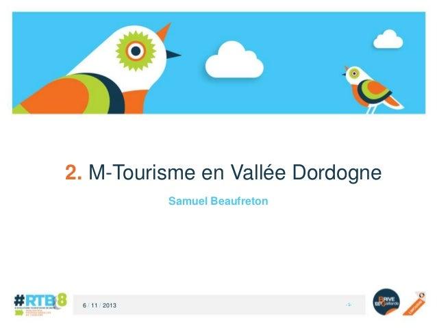 2. M-Tourisme en Vallée Dordogne Samuel Beaufreton  6 / 11 / 2013  -1-