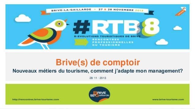 Brive(s) de comptoir Nouveaux métiers du tourisme, comment j'adapte mon management? 28/ 11 / 2013