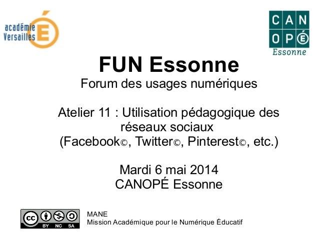 FUN Essonne Forum des usages numériques Atelier 11 : Utilisation pédagogique des réseaux sociaux (Facebook©, Twitter©, Pin...