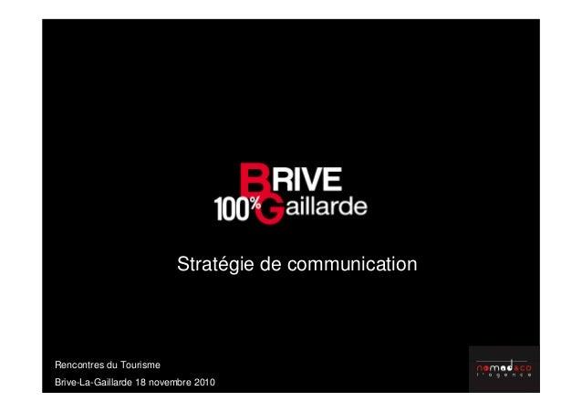 Stratégie de communication Rencontres du Tourisme Brive-La-Gaillarde 18 novembre 2010