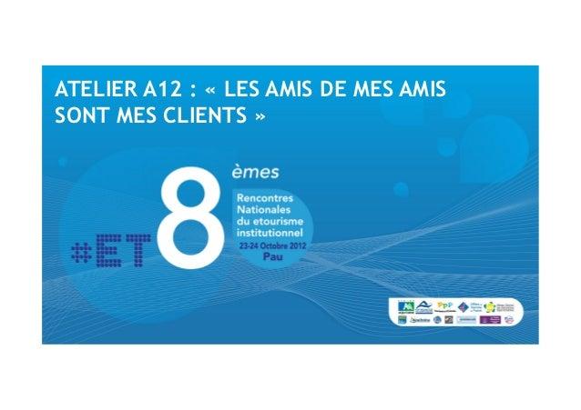 ATELIER A12 : «LES AMIS DE MES AMISSONT MES CLIENTS»