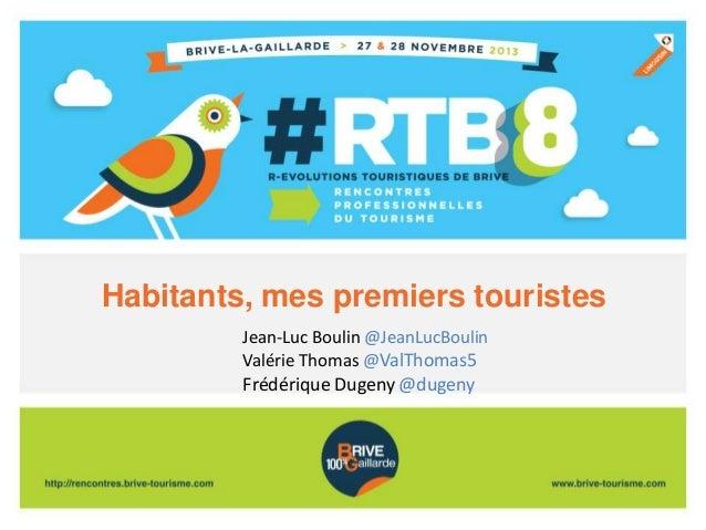 Habitants, mes premiers touristes Jean-Luc Boulin @JeanLucBoulin Valérie Thomas @ValThomas5  Frédérique Dugeny @dugeny