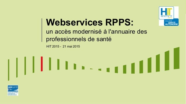 Webservices RPPS: un accès modernisé à l'annuaire des professionnels de santé HIT 2015 - 21 mai 2015