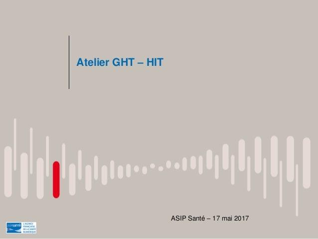 Atelier GHT – HIT ASIP Santé – 17 mai 2017