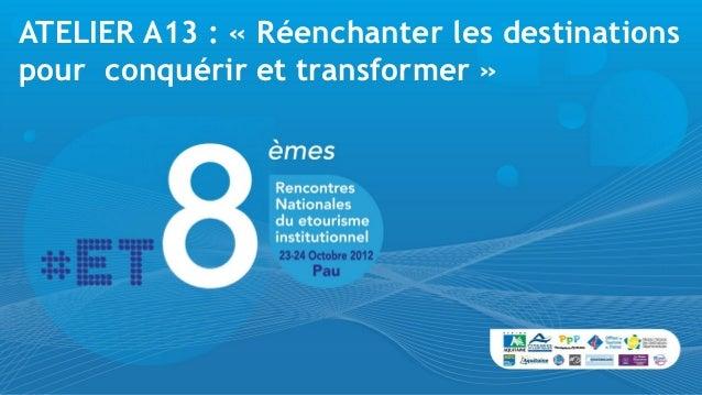 ATELIER A13 : « Réenchanter les destinationspour conquérir et transformer »