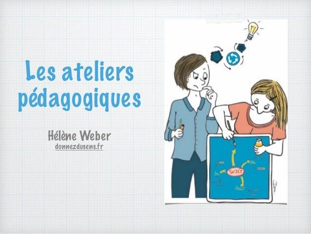 Les ateliers pédagogiques Hélène Weber donnezdusens.fr