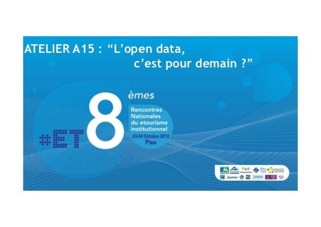 """ATELIER A15 : """"L'open data,                  c'est pour demain ?"""""""