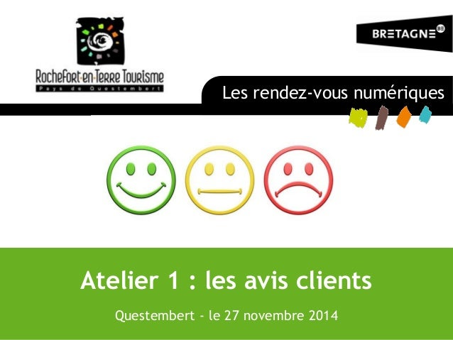 Atelier 1 : les avis clients Questembert - le 27 novembre 2014 Les rendez-vous numériques