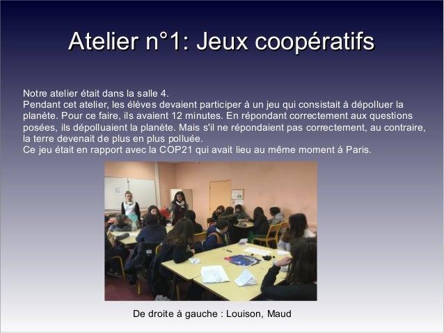 :;jh Atelier n°1: Jeux coopératifsAtelier n°1: Jeux coopératifs Notre atelier était dans la salle 4. Pendant cet atelier, ...