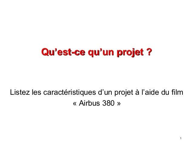 Qu'est-ce qu'un projet ?Qu'est-ce qu'un projet ? Listez les caractéristiques d'un projet à l'aide du film « Airbus 380 » 1