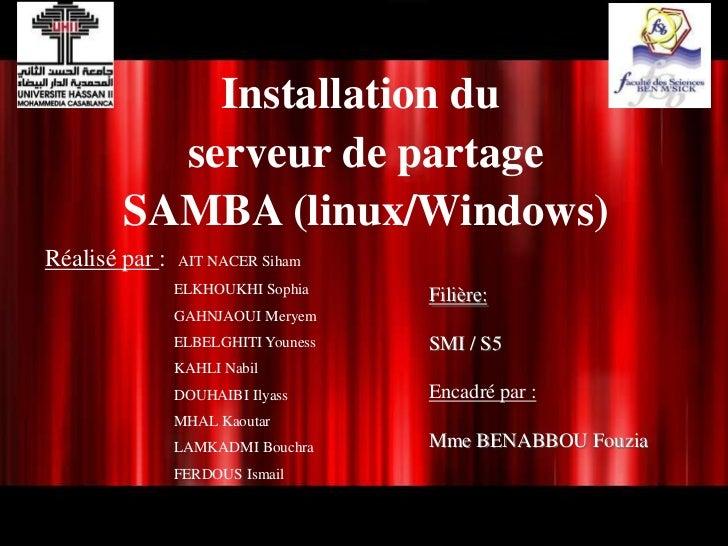 Installation du          serveur de partage        SAMBA (linux/Windows)Réalisé par :   AIT NACER Siham                ELK...