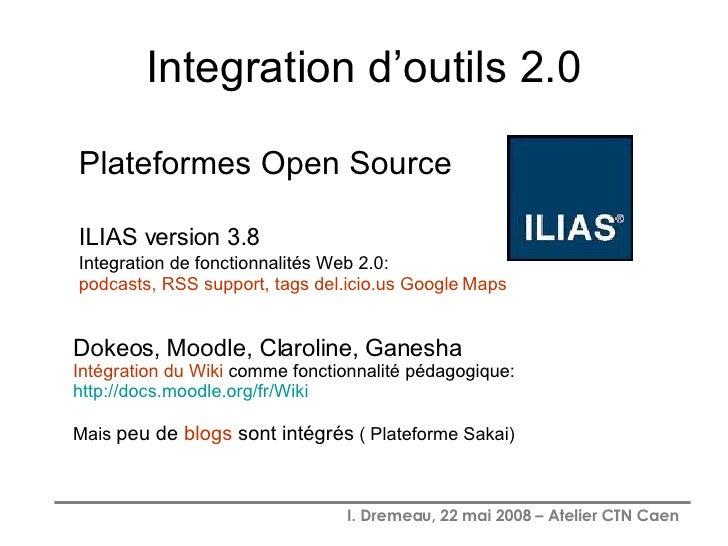 Integration d'outils 2.0 <ul><li>Plateformes Open Source </li></ul><ul><li>ILIAS version 3.8 </li></ul><ul><li>Integration...